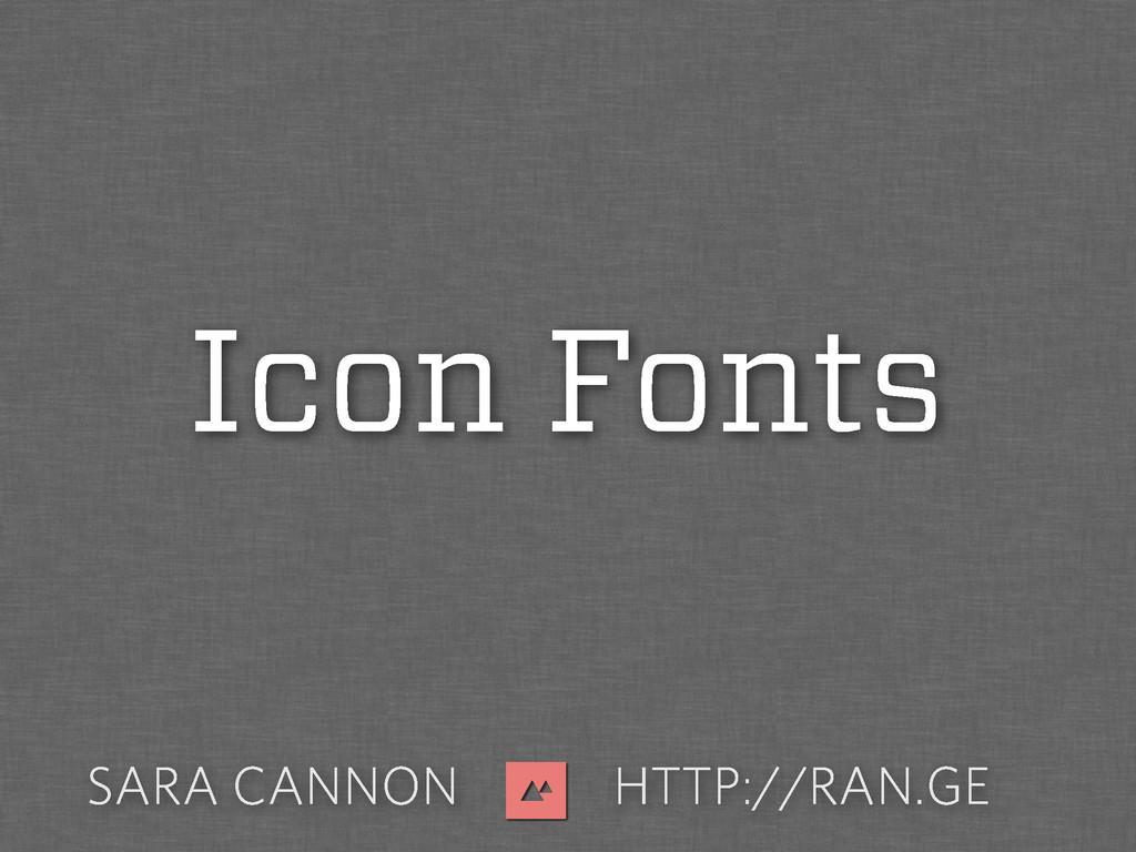SARA CANNON HTTP://RAN.GE Icon Fonts