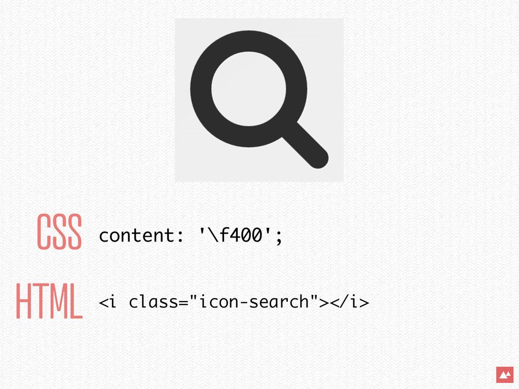 "CSS HTML content: '\f400'; <i class=""icon-searc..."