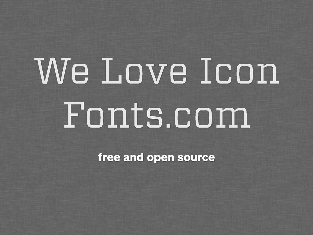 We Love Icon Fonts.com free and open source