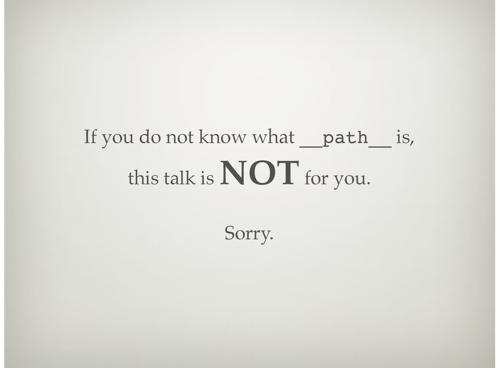 If you do not know what __path__ is, this talk ...