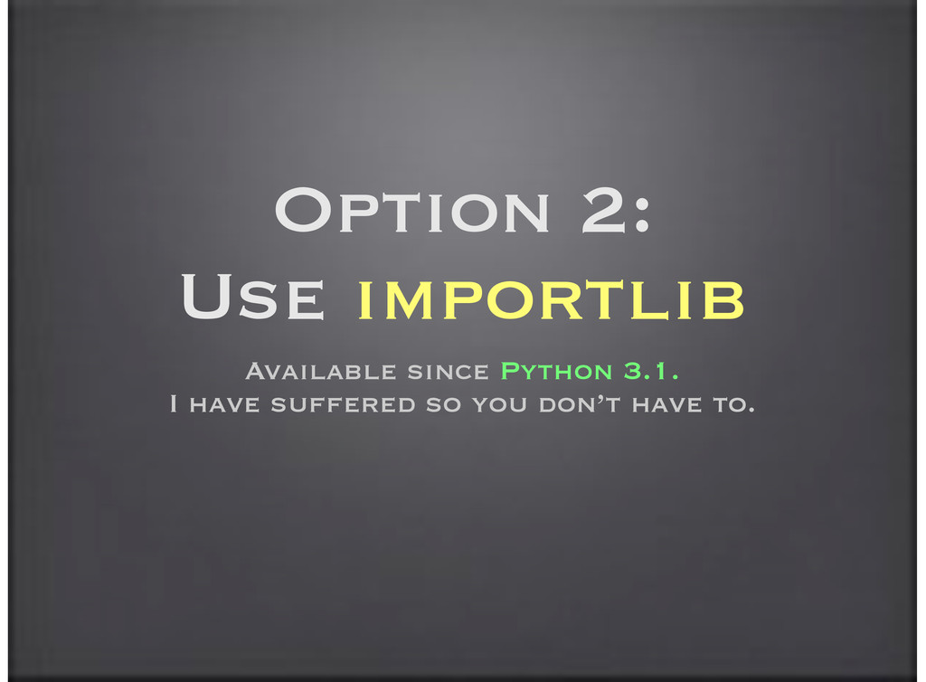 Option 2: Use importlib Available since Python ...