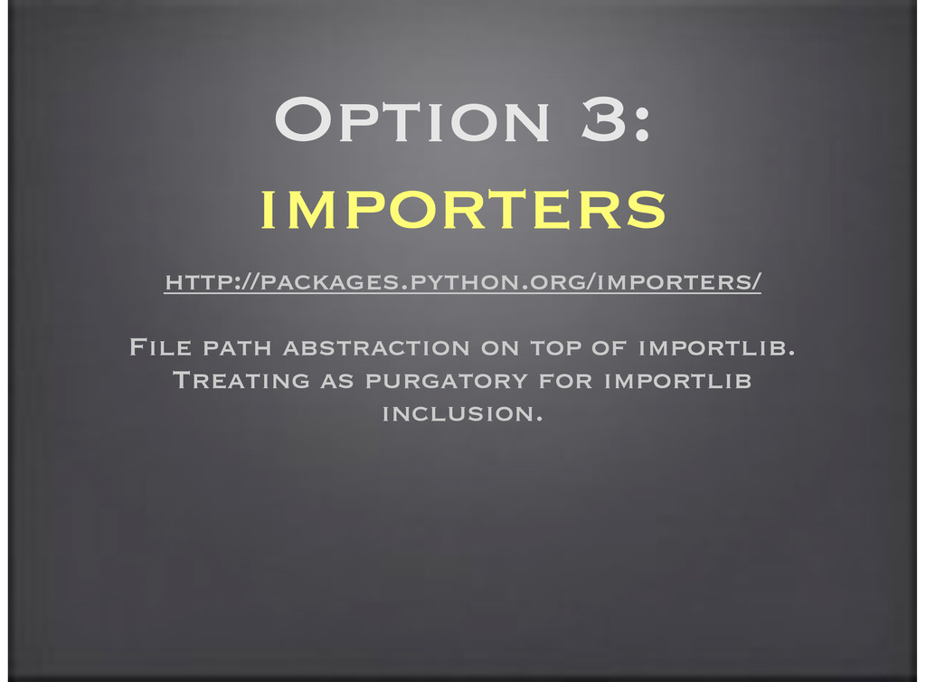 Option 3: importers http://packages.python.org/...