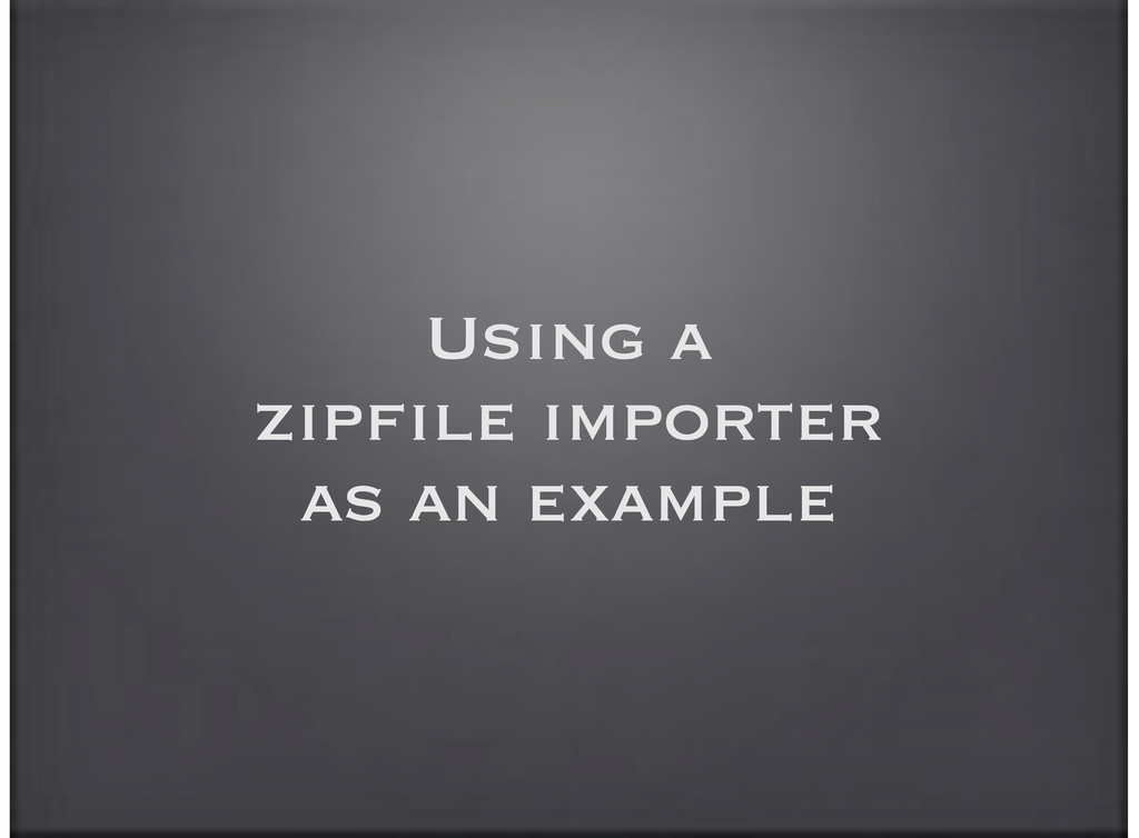 Using a zipfile importer as an example