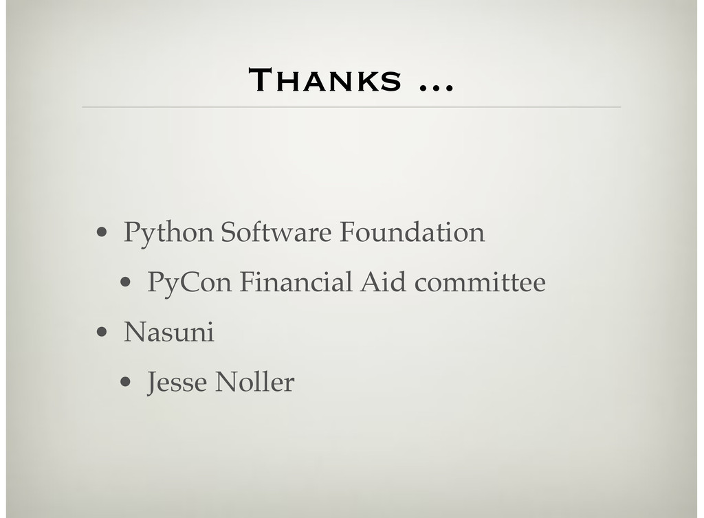 Thanks ... • Python Software Foundation • PyCon...