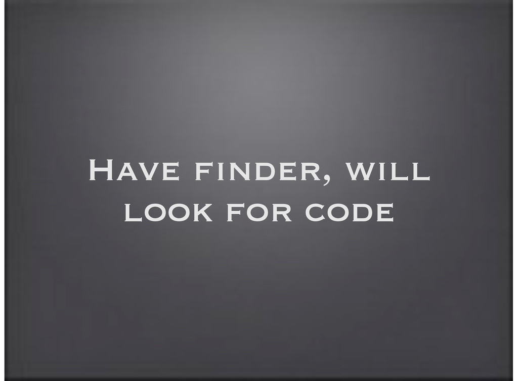 Have finder, will look for code