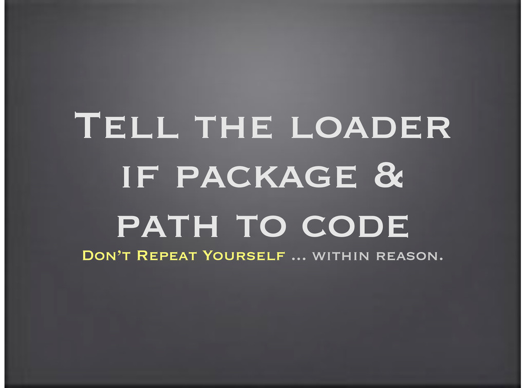 Tell the loader if package & path to code Don't...