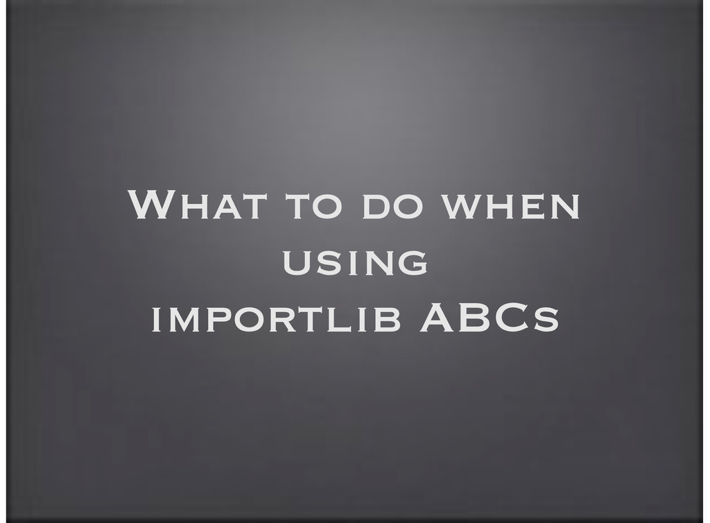 What to do when using importlib ABCs