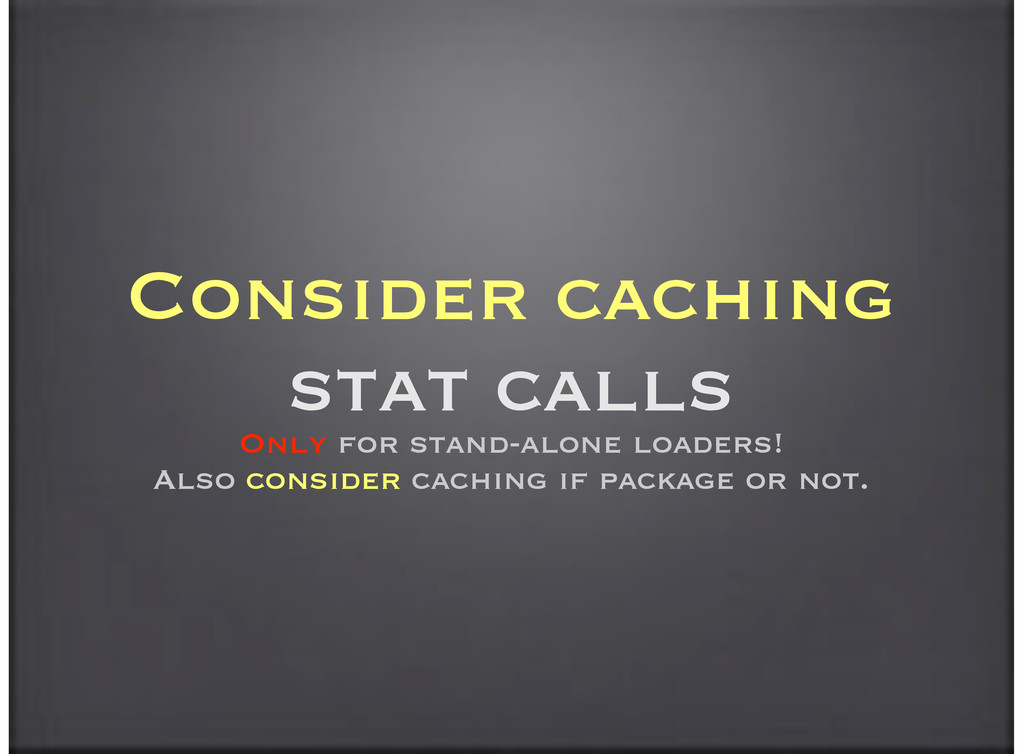 Consider caching stat calls Only for stand-alon...