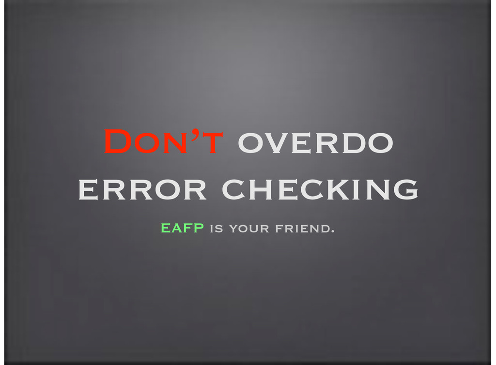 Don't overdo error checking EAFP is your friend.