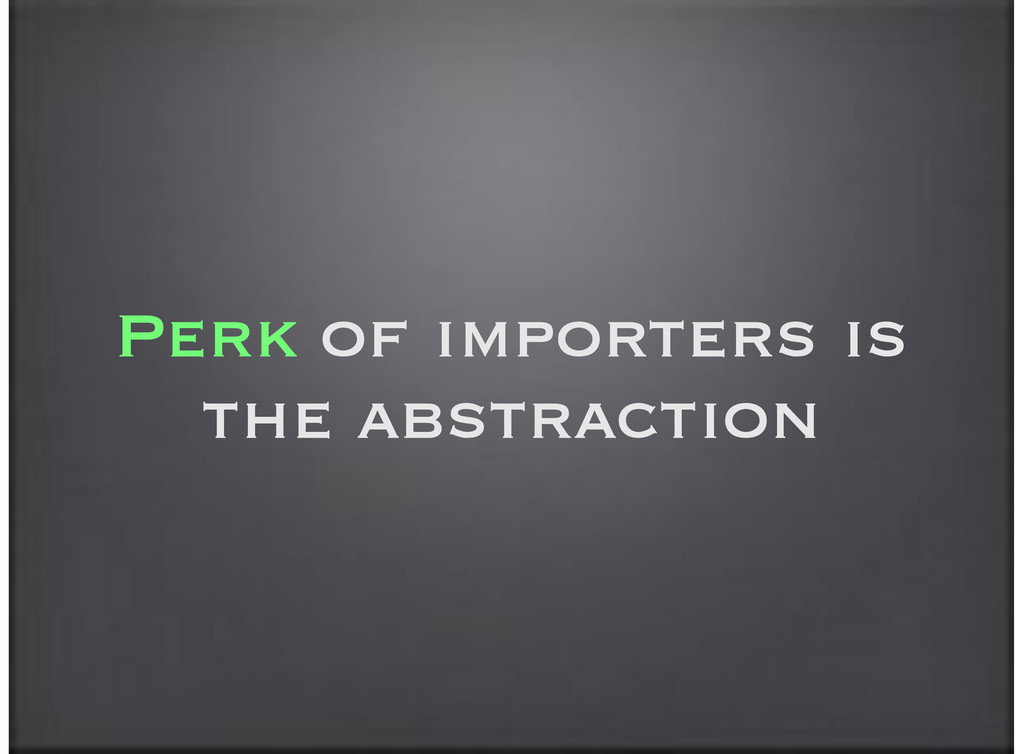 Perk of importers is the abstraction