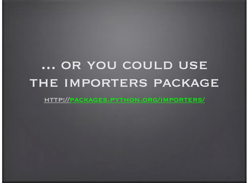 ... or you could use the importers package http...