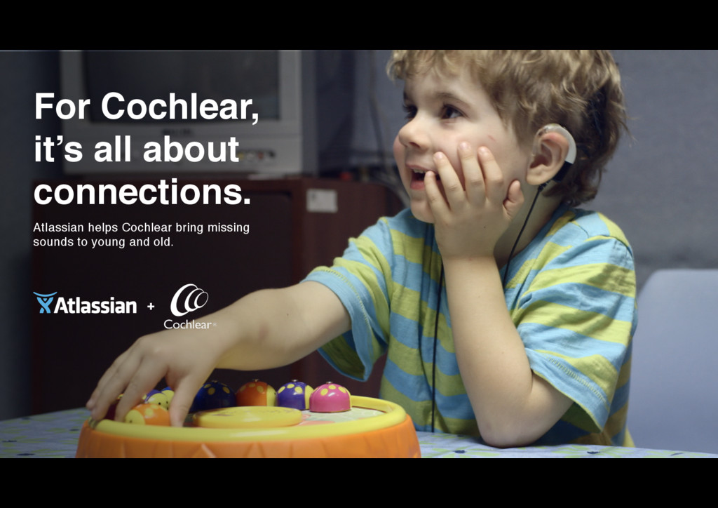 For Cochlear,  it's all about connections. Atl...