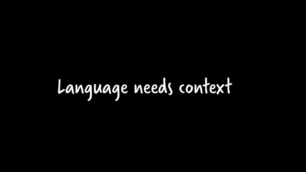 Language needs context