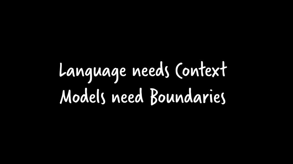 Language needs Context Models need Boundaries