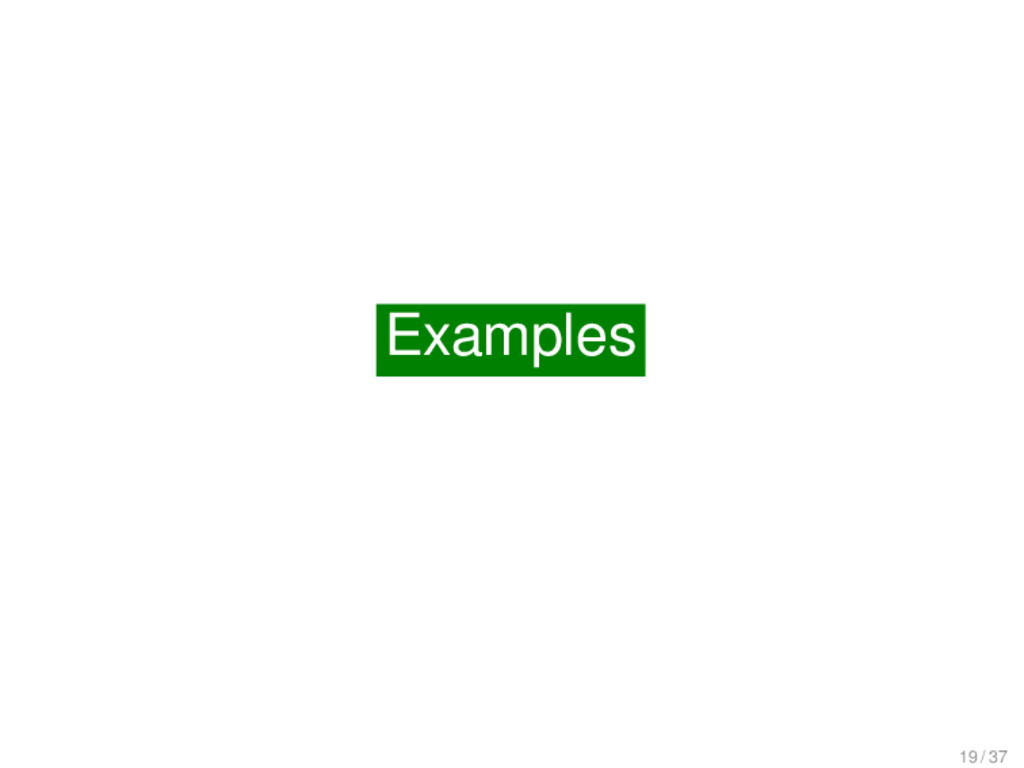 Examples Examples 19 / 37