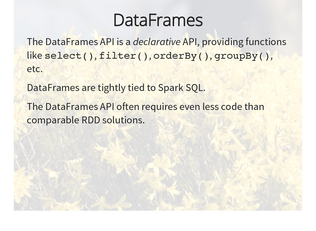 DataFrames The DataFrames API is a declarative ...