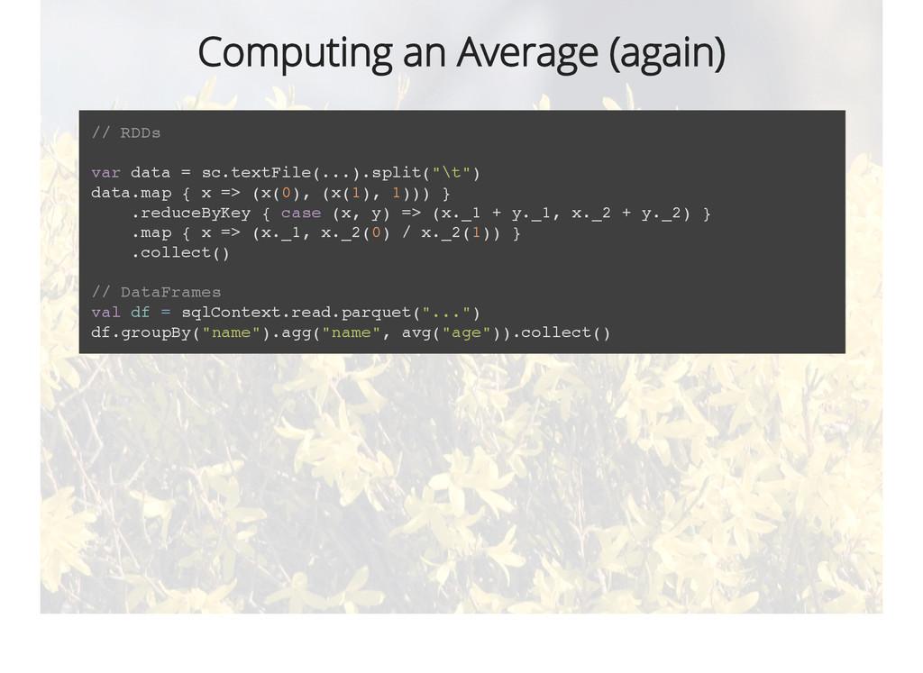 Computing an Average (again) // RDDs var data =...
