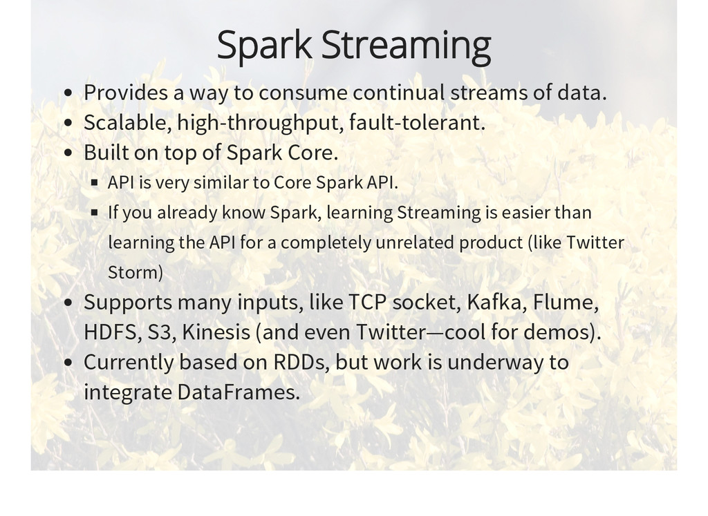 Spark Streaming Provides a way to consume conti...