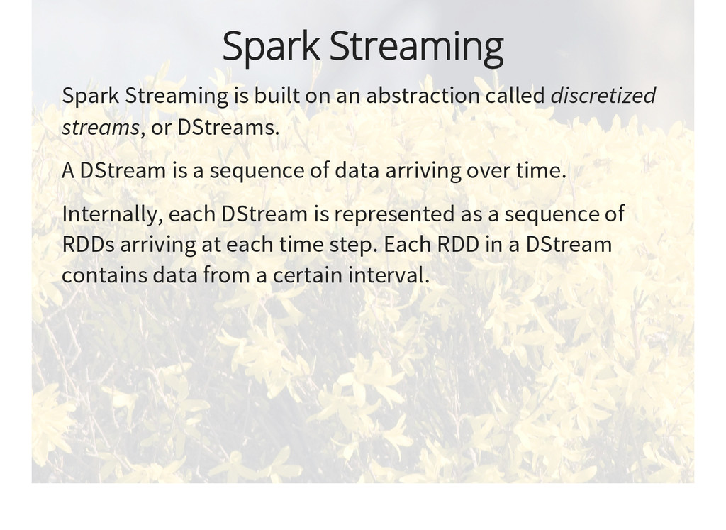 Spark Streaming Spark Streaming is built on an ...