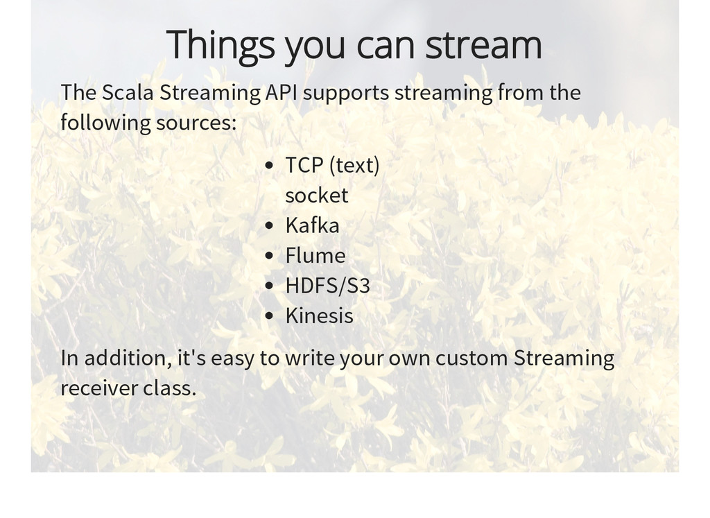 Things you can stream The Scala Streaming API s...