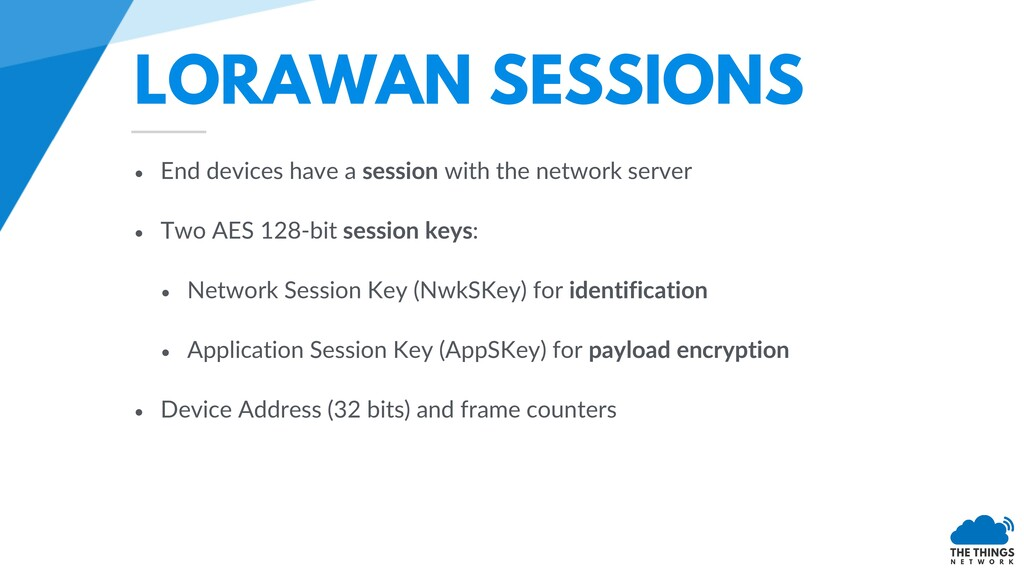LORAWAN SESSIONS • End devices have a session w...