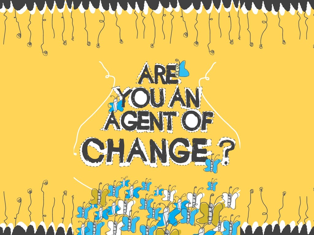 1 ARE YOU AN AGENT OF CHANGE ?