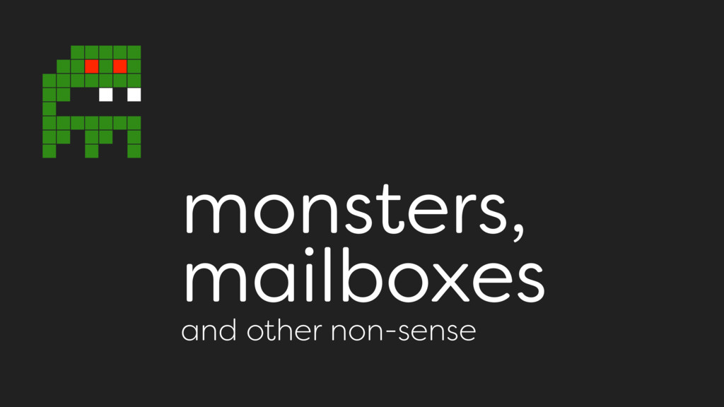 monsters, mailboxes and other non-sense
