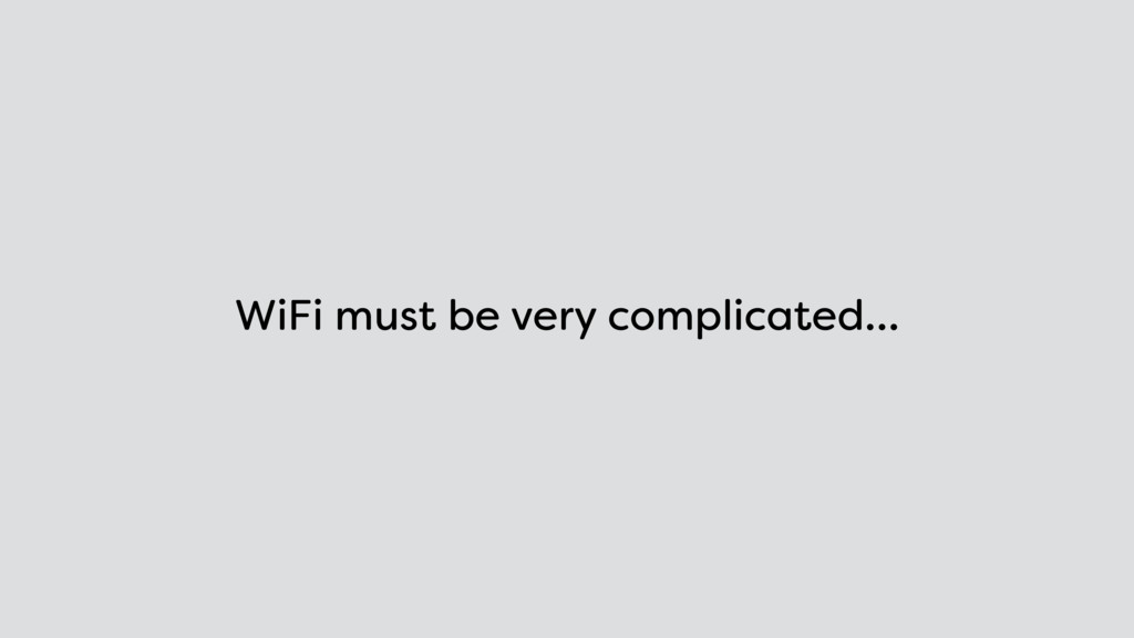 WiFi must be very complicated…