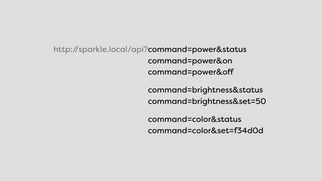http:/ /sparkle.local/api?command=power&status...
