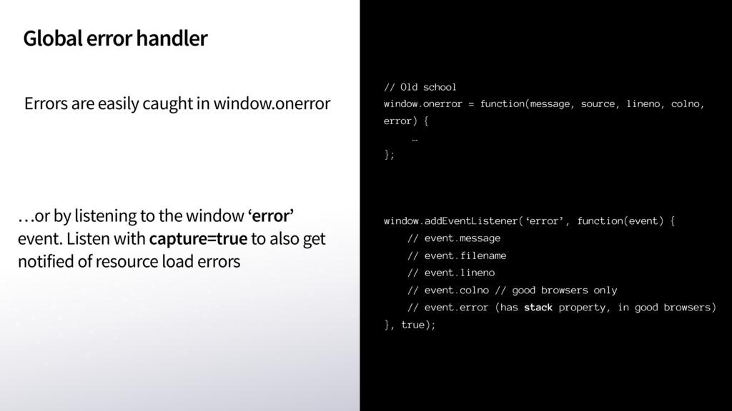 Global error handler // Old school window.onerr...