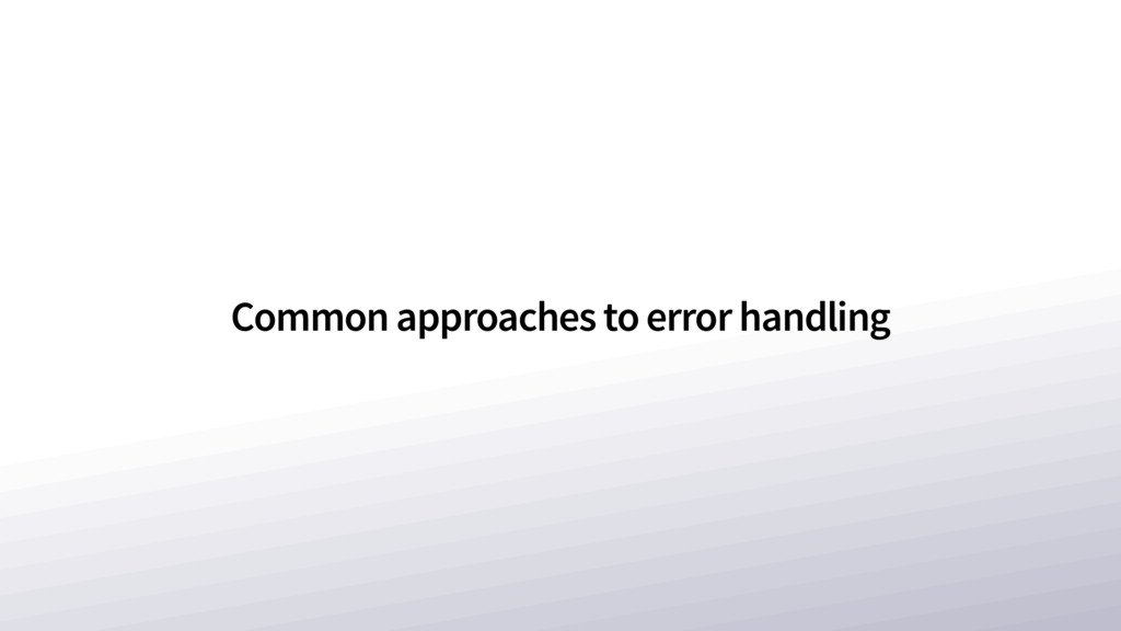 Common approaches to error handling