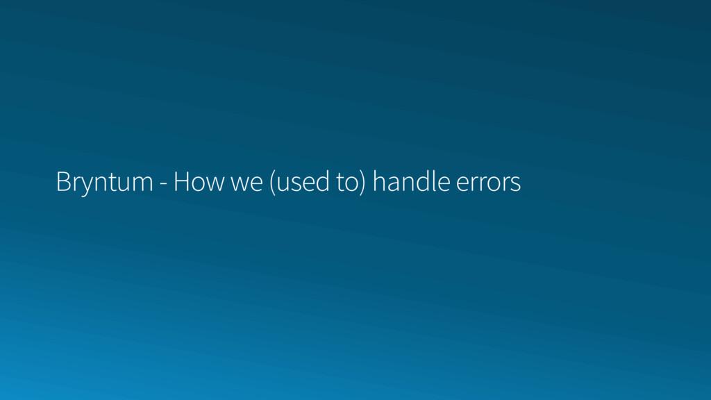 Bryntum - How we (used to) handle errors