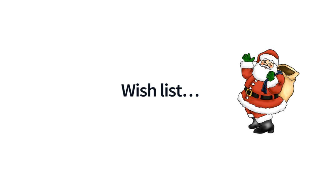 Wish list…