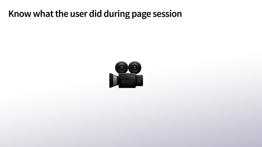 Know what the user did during page session