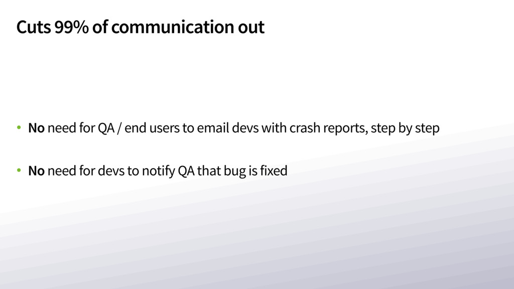 Cuts 99% of communication out • No need for QA ...
