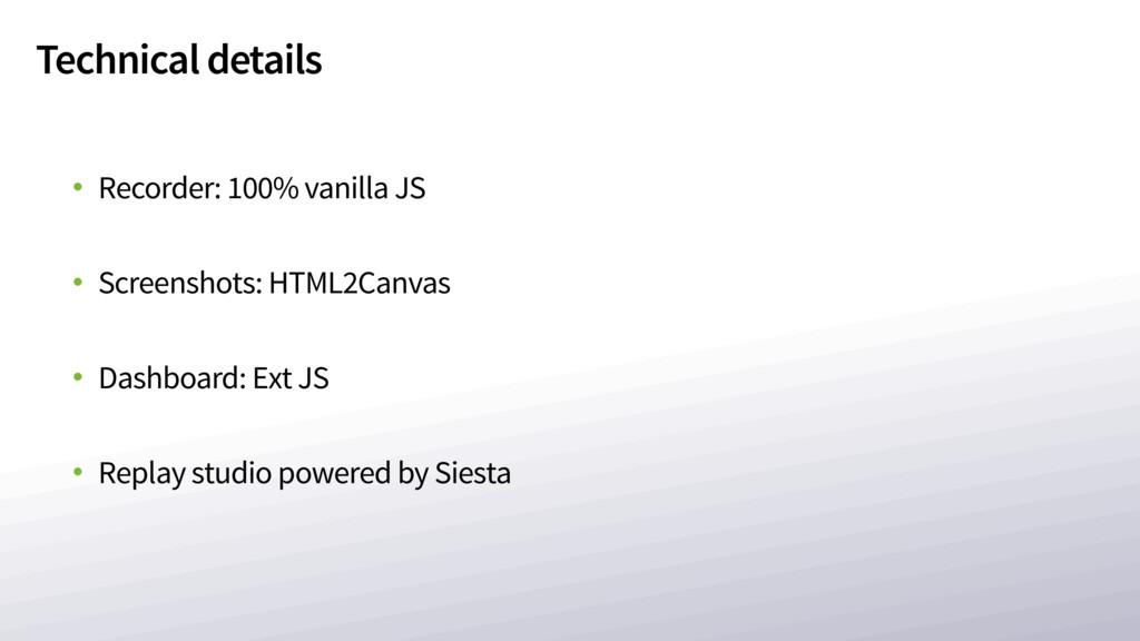 Technical details • Recorder: 100% vanilla JS •...