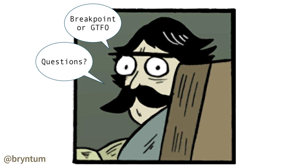 Breakpoint or GTFO @bryntum Questions?