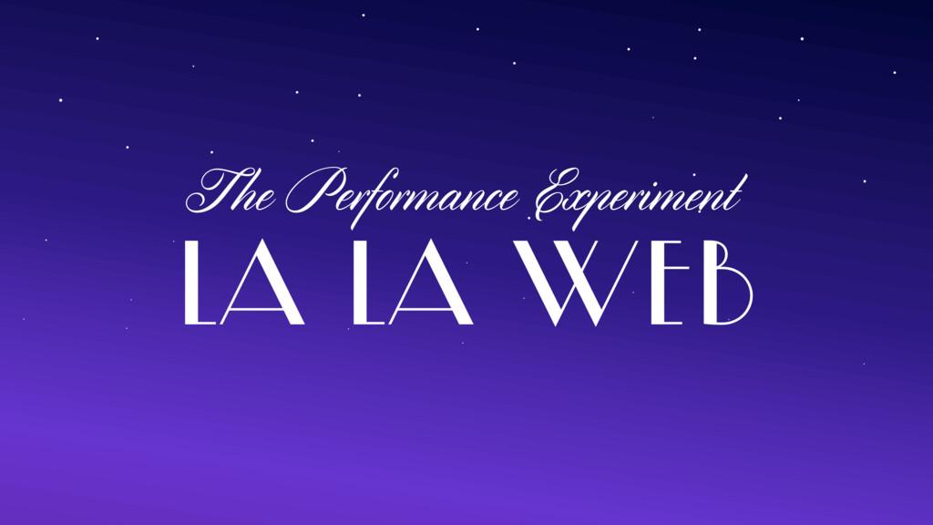 LA LA WEB The Performance Experiment