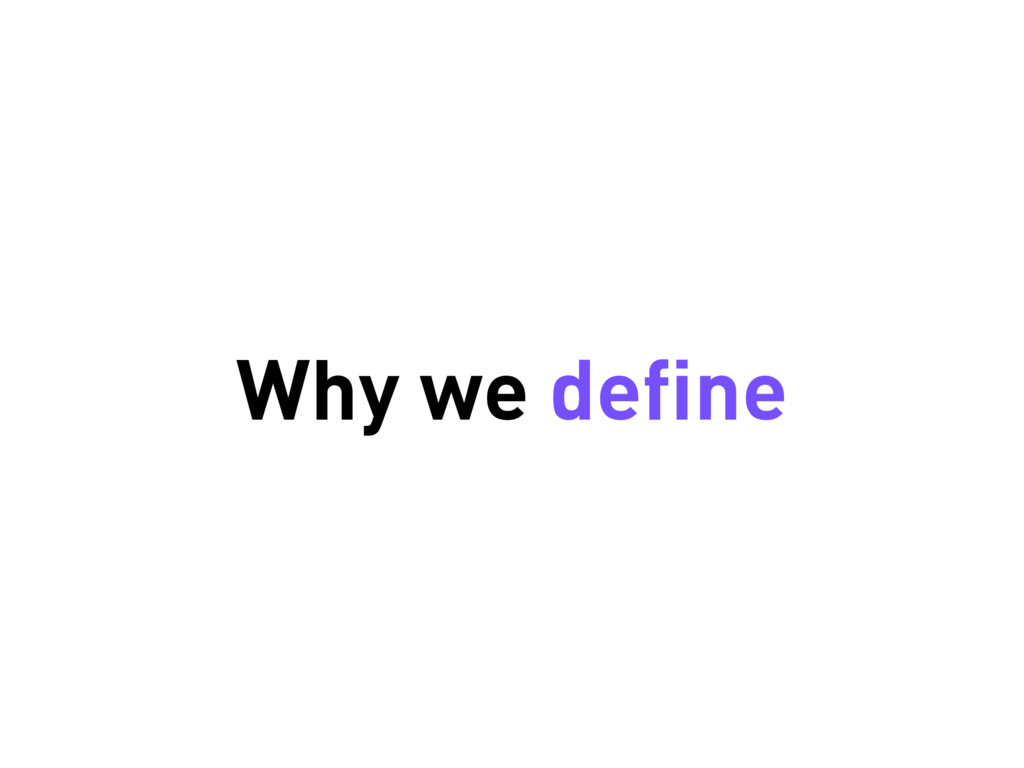 Why we define