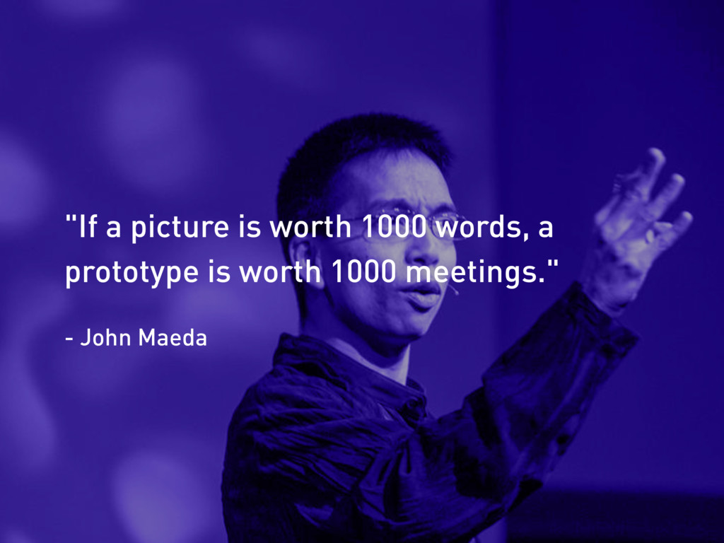 """If a picture is worth 1000 words, a prototype ..."