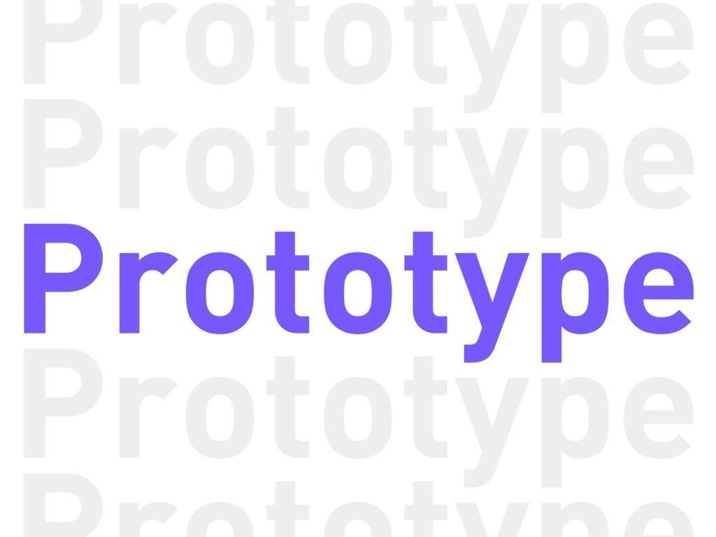 Prototype Prototype Prototype Prototype