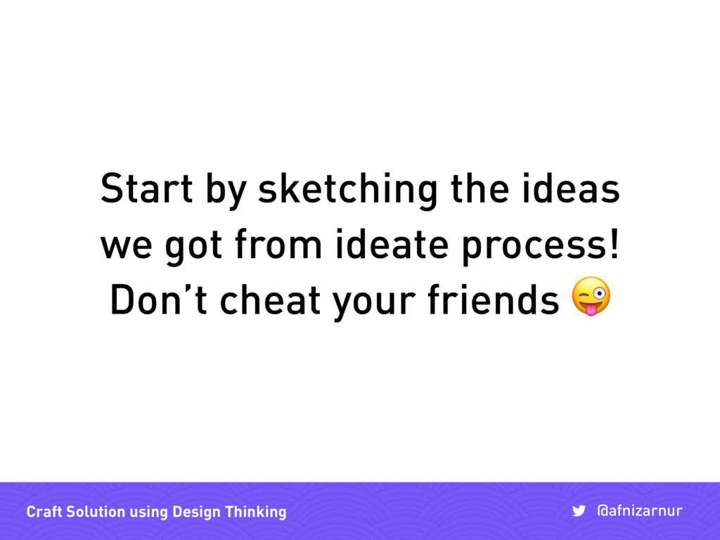 Start by sketching the ideas we got from ideate...
