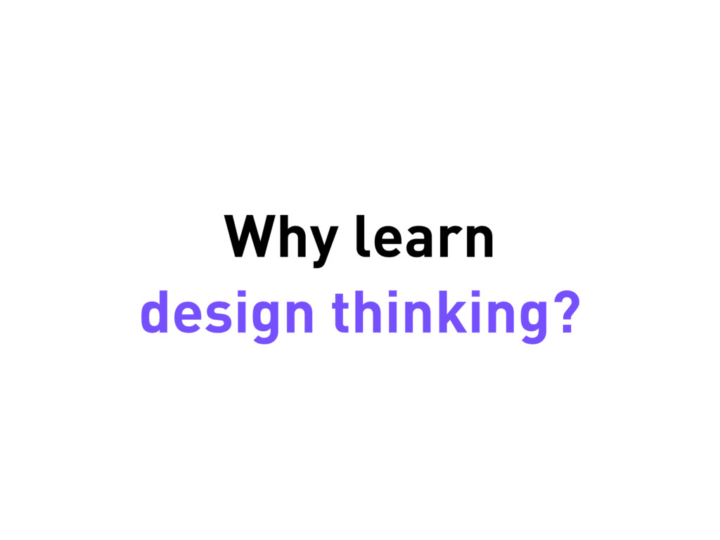 Why learn design thinking?
