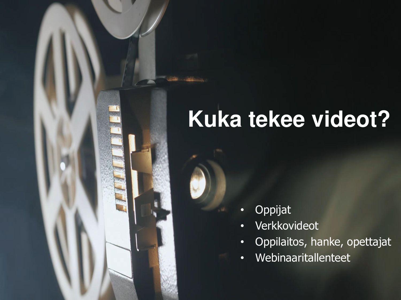 Videot opetuksessa Kuka tekee? • Verkon valmiit...
