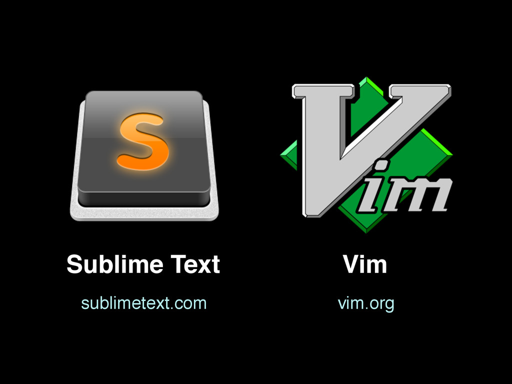 Vim Sublime Text sublimetext.com vim.org
