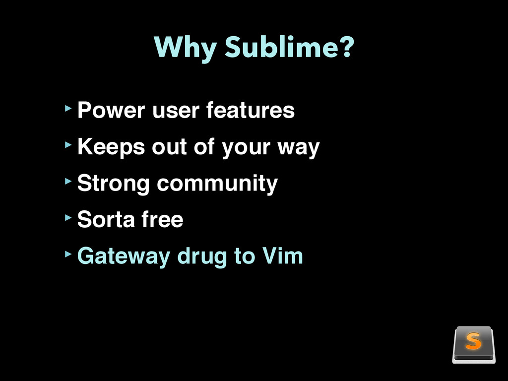 Why Sublime? ‣Power user features ‣Keeps out of...