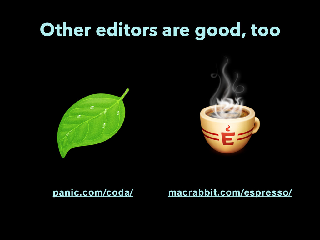 Other editors are good, too panic.com/coda/ mac...