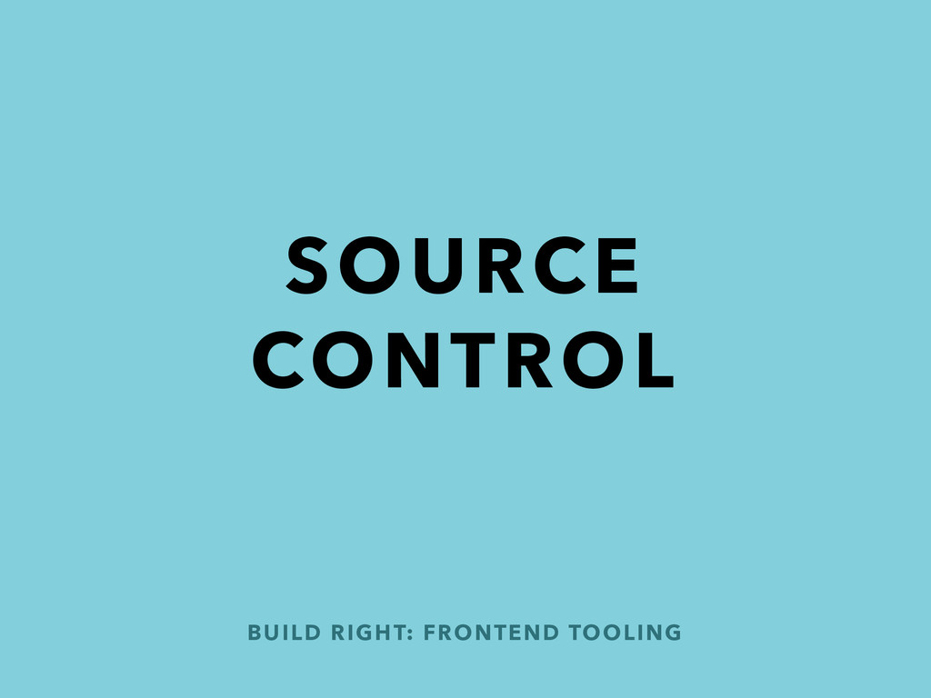 BUILD RIGHT: FRONTEND TOOLING SOURCE CONTROL