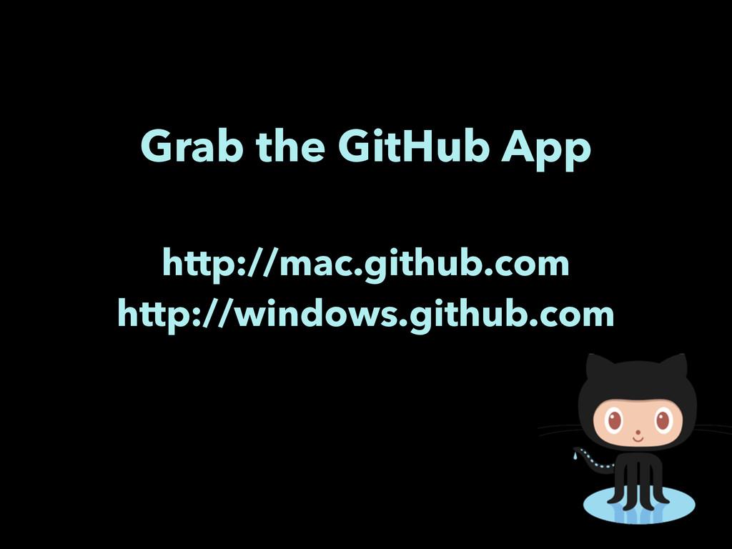 Grab the GitHub App http://mac.github.com http:...