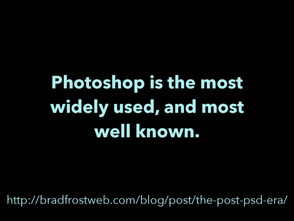 Photoshop is the most widely used, and most wel...